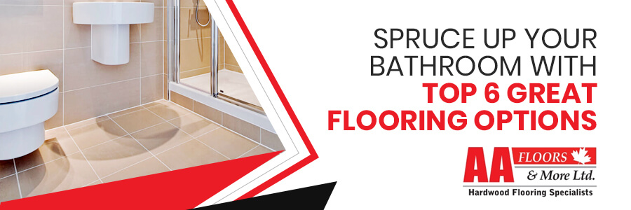 Top 6 Great Flooring Options for Bathrooms