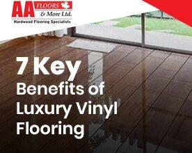 7 Key Benefits of Luxury Vinyl Flooring