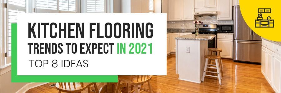 Kitchen Flooring Trends: How to Make a Statement in 2021
