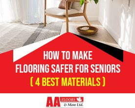 How to Make Flooring Safer for Seniors (4 Best Materials)