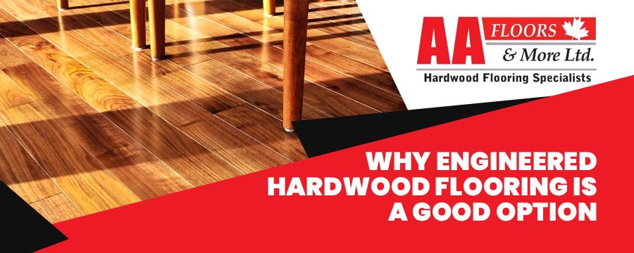 Why Engineered Hardwood Flooring Is a Good Option
