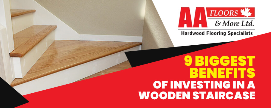 9 Biggest Benefits of Investing in a Wooden Staircase