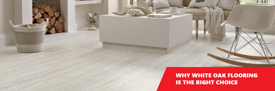 Why White Oak Flooring Is the Right Choice